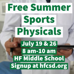 Free summer sports physicals July 19 and 26 8 a.m.-10 a.m. HF Middle School Signup at hfcsd.org